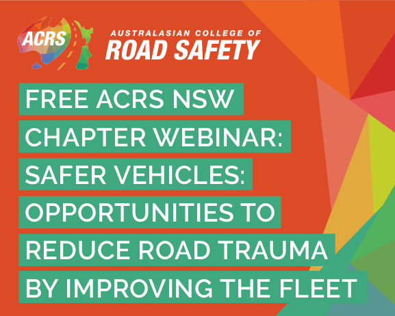 ACRS NSW Chapter Webinar: Safer Vehicles: Opportunities to reduce road trauma by improving the fleet